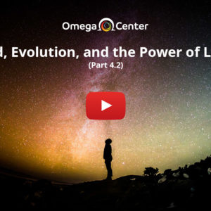 God, Evolution, and the Power of Love - Part 4.2